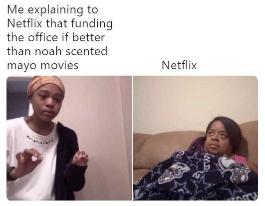 Tweet - Facial expression - Me explaining to Netflix that funding the office if better than noah scented Netflix mayo movies MB