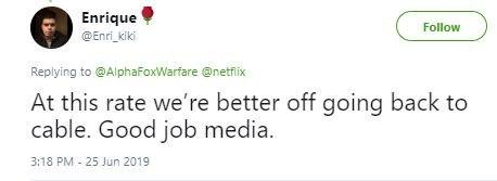 Tweet - Text - Enrique @Enri kiki Follow Replying to@AlphaFoxWarfare @netfix At this rate we're better off going back to cable. Good job media. 3:18 PM - 25 Jun 2019