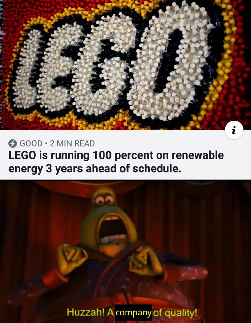 Text - LEGO i GOOD 2 MIN READ LEGO is running 100 percent on renewable energy 3 years ahead of schedule. Huzzah! A company of quality!