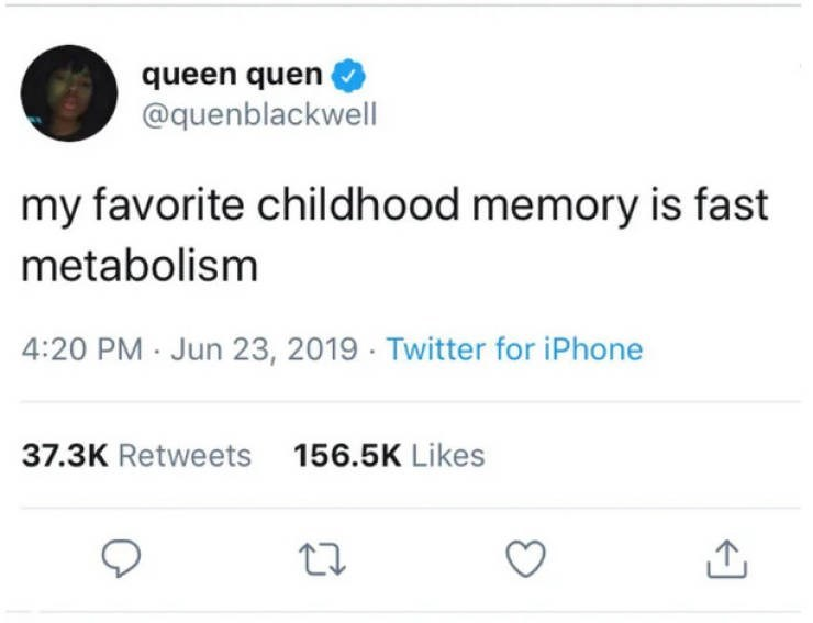 Text - queen quen @quenblackwell my favorite childhood memory is fast metabolism 4:20 PM Jun 23, 2019 Twitter for iPhone 37.3K Retweets 156.5K Likes
