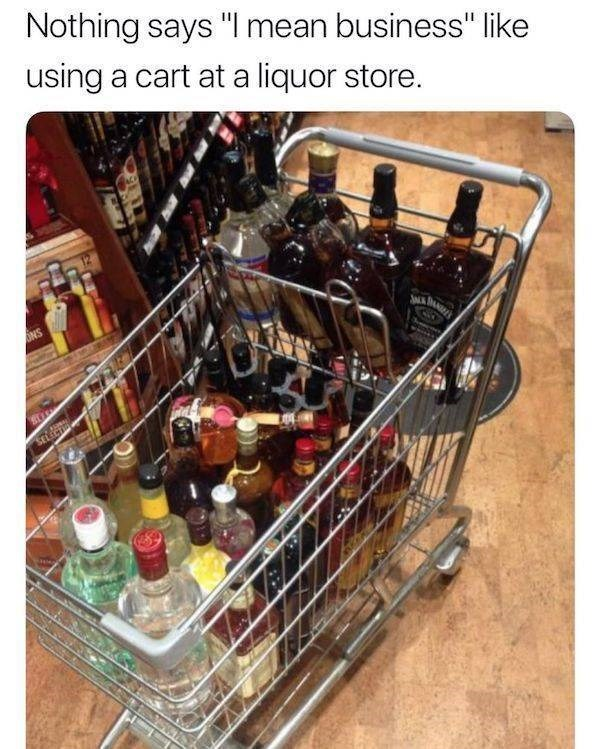 "Wine bottle - Nothing says ""I mean business"" like using a cart at a liquor store. NS SELCIO"