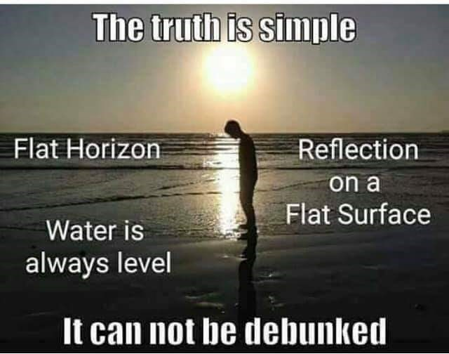 Meme - Sky - The truth is simple Flat Horizon Reflection on a Flat Surface Water is always level It can not be debunked