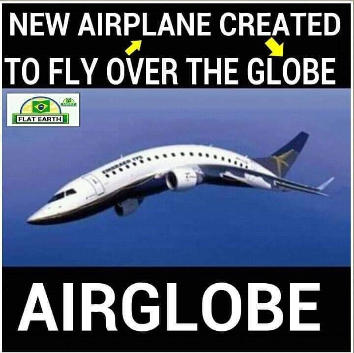 Meme - Air travel - NEW AIRPLANE CREATED TO FLY OVER THE GLOBE FLAT EARTH AIRGLOBE