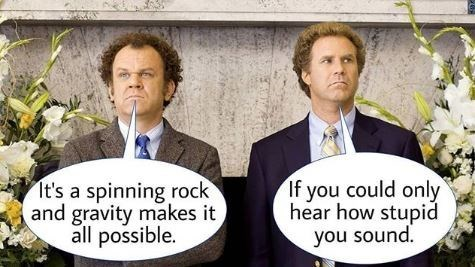 Meme - Photo caption - If you could only hear how stupid you sound. It's a spinning rock and gravity makes it all possible.