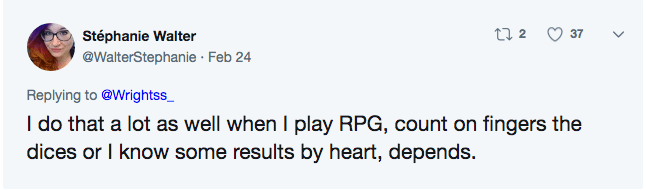 twitter math - Text - t2 37 Stéphanie Walter @WalterStephanie Feb 24 Replying to @Wrightss_ I do that a lot as well when I play RPG, count on fingers the dices or I know some results by heart, depends.