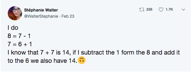 twitter math - Text - t 238 1.7K Stéphanie Walter @WalterStephanie Feb 23 I do 8=7-1 7 6+1 I know that 7+ 7 is 14, if I subtract the 1 form the 8 and add it to the 6 we also have 14.