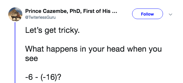 twitter math - Text - Prince Cazembe, PhD, First of His ... Follow @TwiterlessGuru Let's get tricky What happens in your head when you see -6 (-16)?