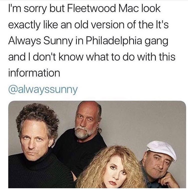 Meme - People - I'm sorry but Fleetwood Mac look exactly like an old version of the It's Always Sunny in Philadelphia gang and I don't know what to do with this information @alwayssunny
