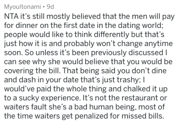who pays for dinner ASKREDDIT - Text - Myoultonami 9d NTA it's still mostly believed that the men will pay for dinner on the first date in the dating world; people would like to think differently but that's just how it is and probably won't change anytime soon