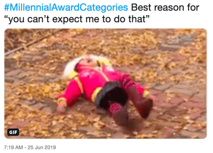 "Meme - Organism - #MillennialAwardCategories Best reason for ""you can't expect me to do that"" GIF 7:19 AM -25 Jun 2019"