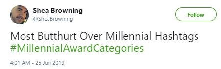Meme - Text - Shea Browning Follow @SheaBrowning Most Butthurt Over Millennial Hashtags #Millennial AwardCategories 4:01 AM 25 Jun 2019