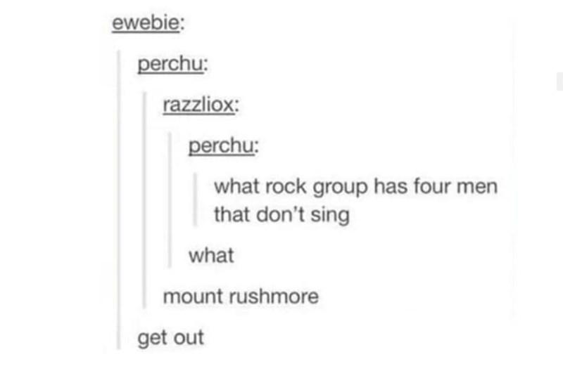 Meme - Text - ewebie: perchu razzliox: perchu: what rock group has four men that don't sing what mount rushmore get out