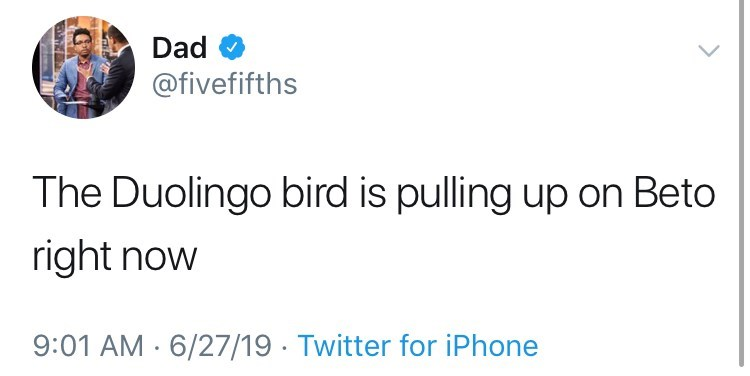 Text - Dad @fivefifths The Duolingo bird is pulling up on Beto right now 9:01 AM 6/27/19 Twitter for iPhone