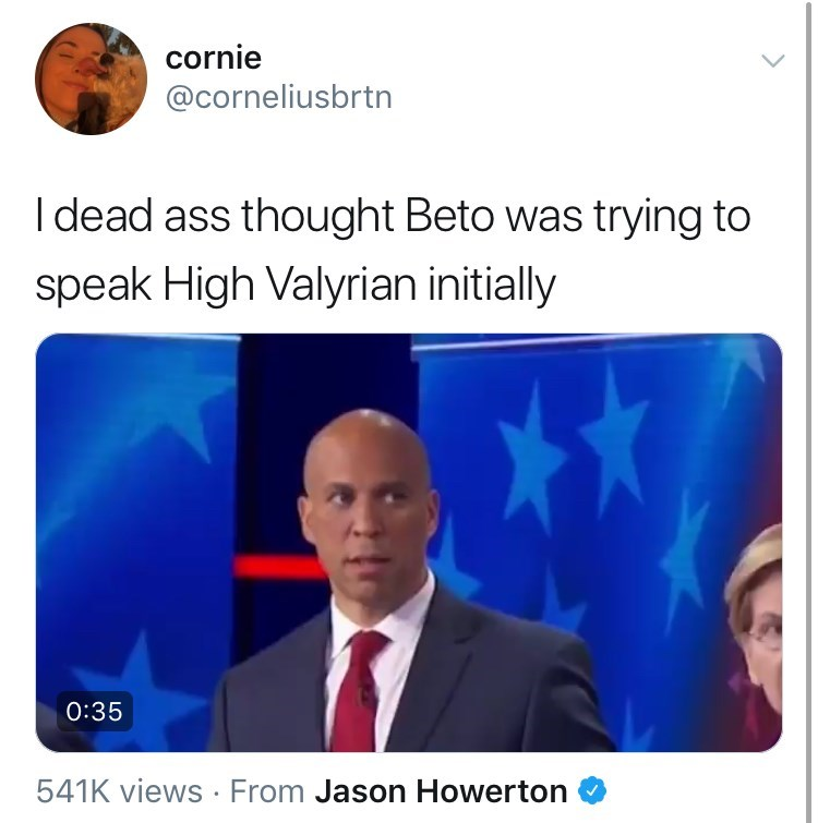 Text - cornie @corneliusbrtn I dead ass thought Beto was trying to speak High Valyrian initially 0:35 541K views From Jason Howerton