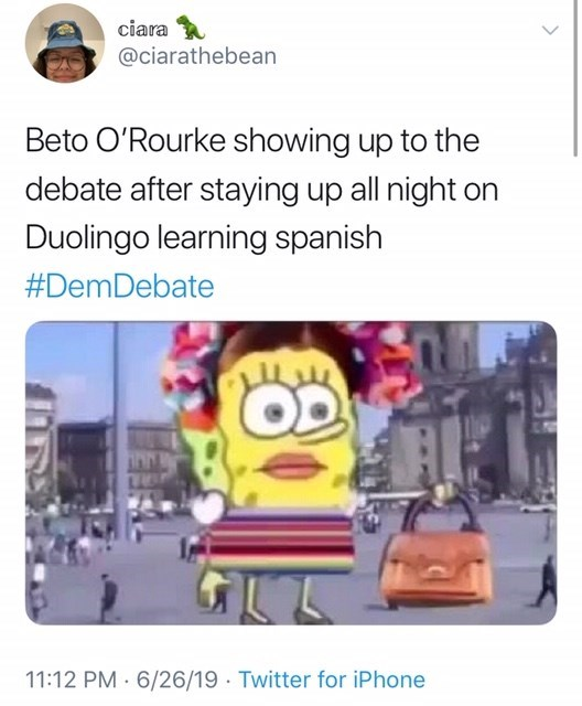 Text - ciara @ciarathebean Beto O'Rourke showing up to the debate after staying up all night on Duolingo learning spanish #DemDebate 11:12 PM 6/26/19 Twitter for iPhone
