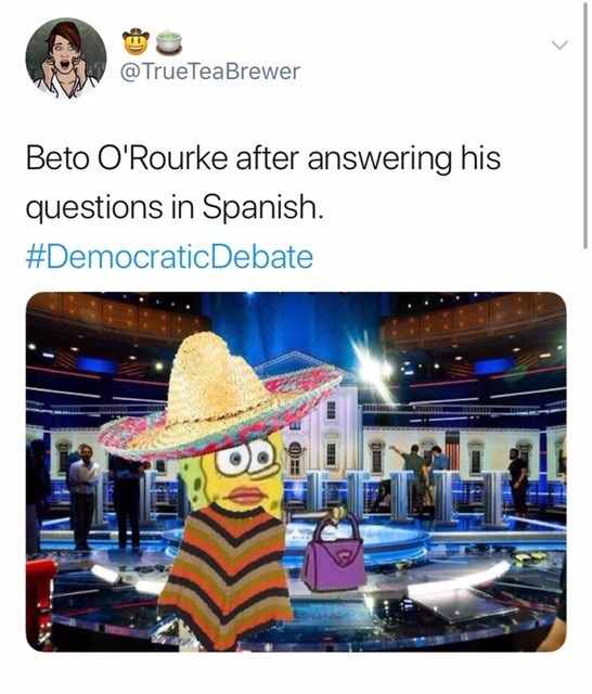 Product - @TrueTeaBrewer Beto O'Rourke after answering his questions in Spanish. #DemocraticDebate N