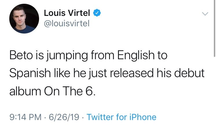 Text - Louis Virtel @louisvirtel Beto is jumping from English to Spanish like he just released his debut album On The 6 9:14 PM 6/26/19 Twitter for iPhone
