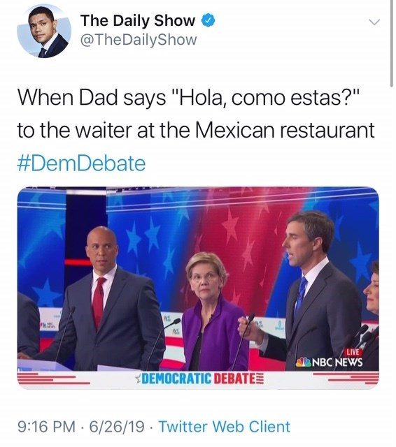 """Text - The Daily Show @The DailyShow When Dad says """"Hola, como estas?"""" to the waiter at the Mexican restaurant #DemDebate LIVE SNBC NEWS DEMOCRATIC DEBATE 9:16 PM 6/26/19 Twitter Web Client"""