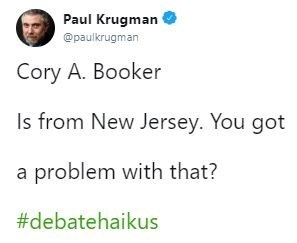 Tweet - Text - Paul Krugman @paulkrugman Cory A. Booker Is from New Jersey. You got a problem with that? #debatehaikus