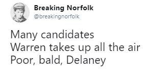 Tweet - Text - Breaking Norfolk @breakingnorfolk Many candidates Warren takes up all the air Poor, bald, Delaney