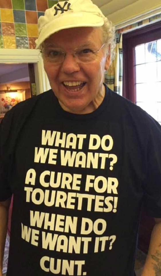 T-shirt - WHAT DO WE WANT? A CURE FOR TOURETTES! WHEN DO WEWANT IT? CUNT.