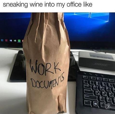 Meme - Technology - sneaking wine into my office like WORK