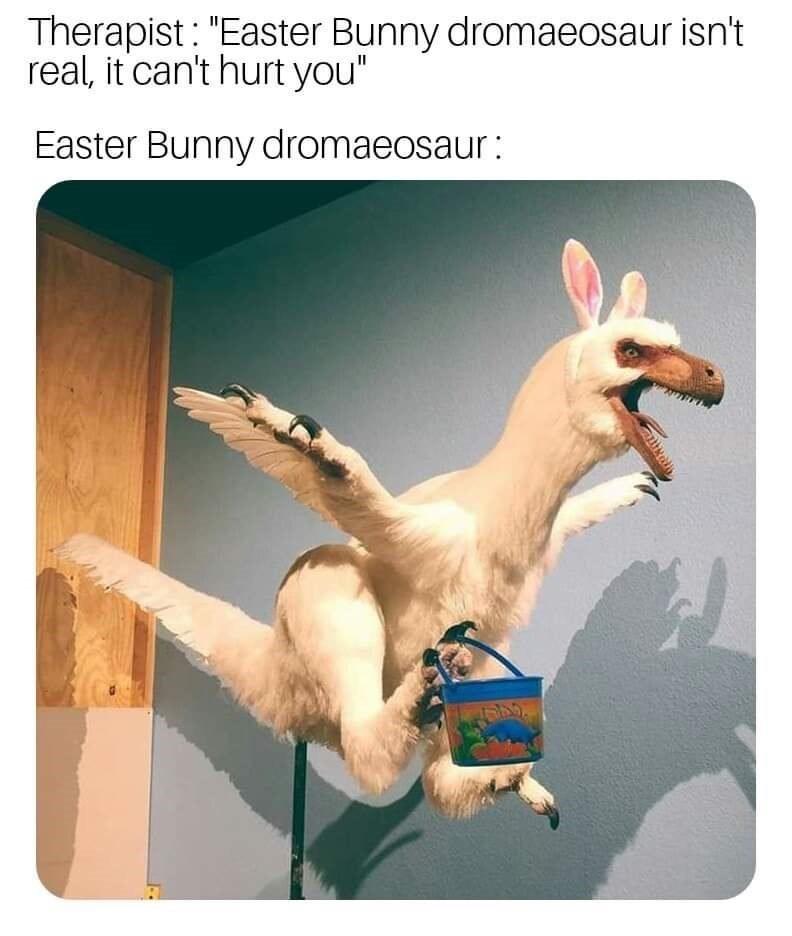 "shitpost - Llama - Therapist: ""Easter Bunny dromaeosaur isn't real, it can't hurt you"" Easter Bunny dromaeosaur:"