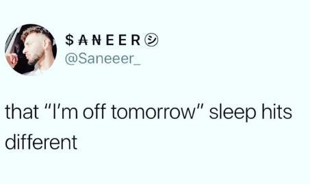 """Meme - Face - $ ANEER @Saneeer that """"I'm off tomorrow"""" sleep hits different"""
