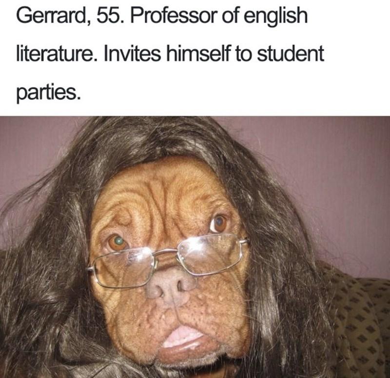 Nose - Gerrard, 55. Professor of english literature. Invites himself to student parties.