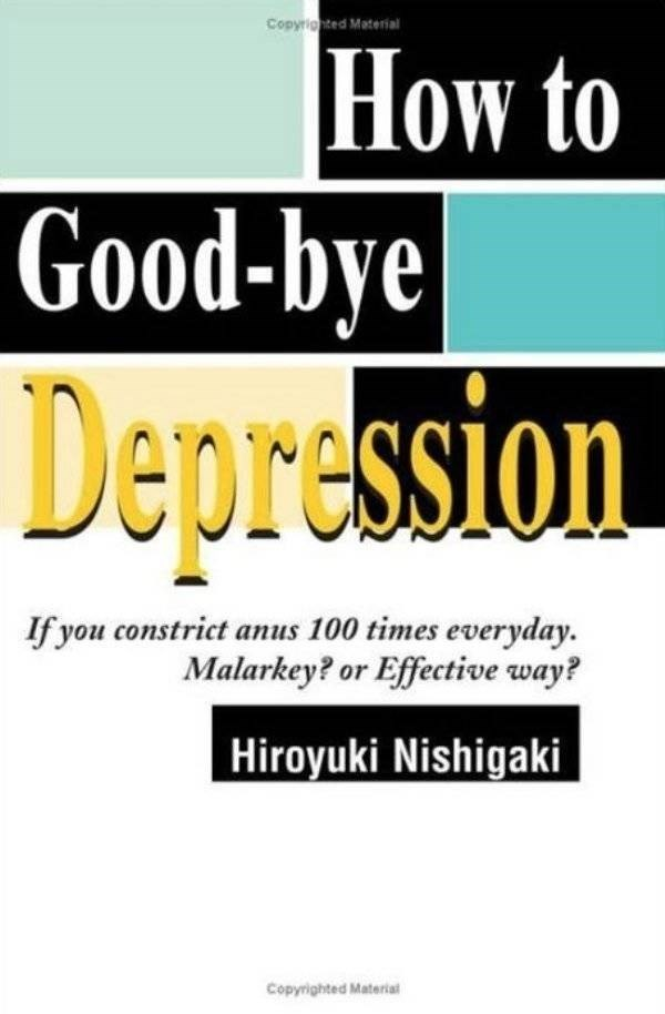 how to book - Font - Copyrighted Material How to Good-bye Depression W hve If you constrict anus 100 times everyday. Malarkey? or Effective way? Hiroyuki Nishigaki Copyrighted Materia
