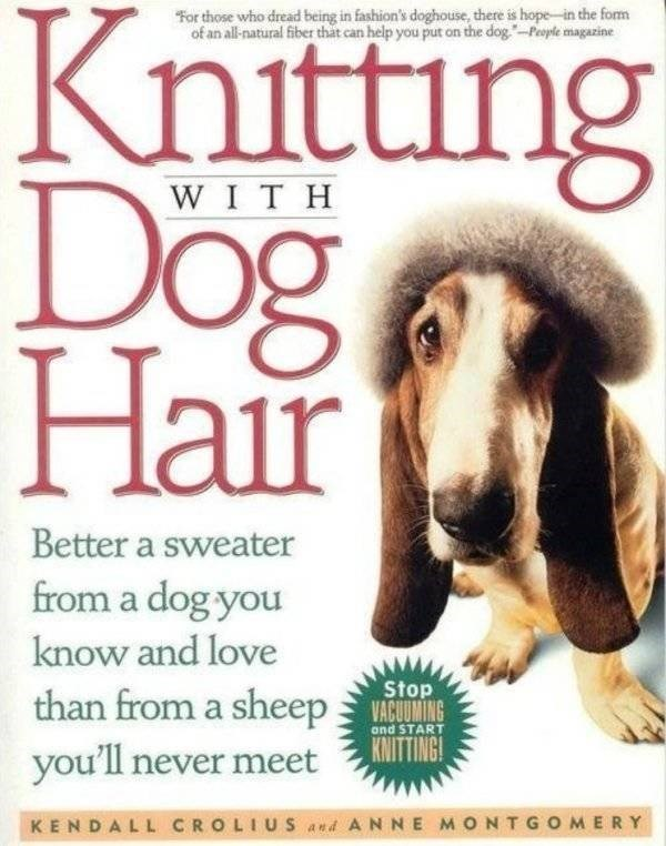 how to book - Canidae - Knitting Dog Hair For those who dread being in fashion's doghouse, there is hope-in the form of an all-natural fiber that can help you put on the dog-People magazine W I T H Better a sweater from a dog you know and love Stop VACUOMING KNITTING! than from a sheep you'll never meet and START KENDALL CROLIUSand AN NE MONTGOMERY
