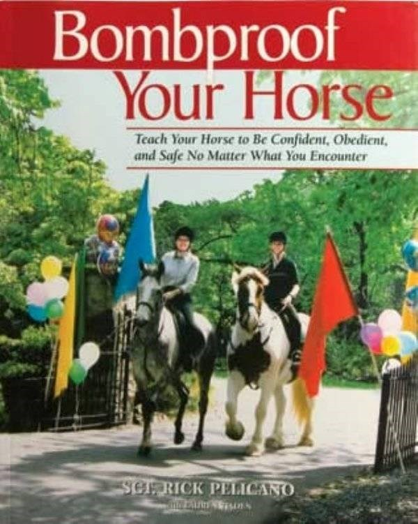 how to book - Horse - Bombproof Your Horse Teach Your Horse to Be Confident, Obedient and Safe No Matter What You Encounter Ser RICK PELICANO