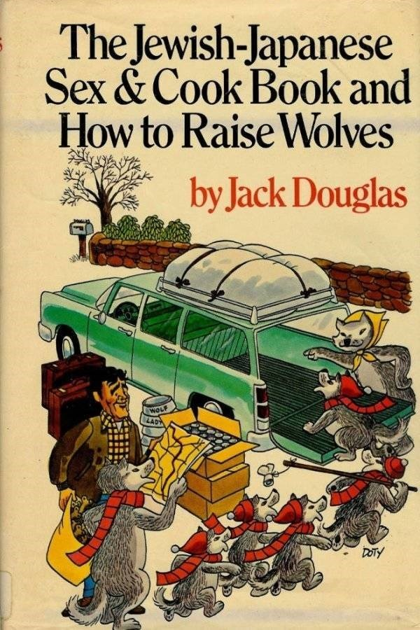 how to book - Motor vehicle - The Jewish-Japanese Sex & Cook Book and How to Raise Wolves by Jack Douglas WOLF LADY DOTY
