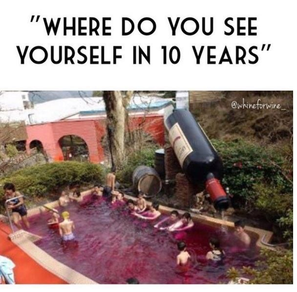 "Meme - Water - ""WHERE DO YOU SEE YOURSELF IN 10 YEARS"" whineforwire"