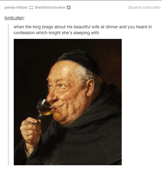 Meme - Face - Source: lordcullen penis-hilton thechriscrocker lordcullen: when the king brags about his beautiful wife at dinner and you heard in confession which knight she's sleeping with