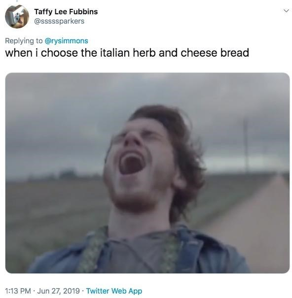 Facial expression - Taffy Lee Fubbins @sssssparkers Replying to @rysimmons when i choose the italian herb and cheese bread 1:13 PM Jun 27, 2019 Twitter Web App