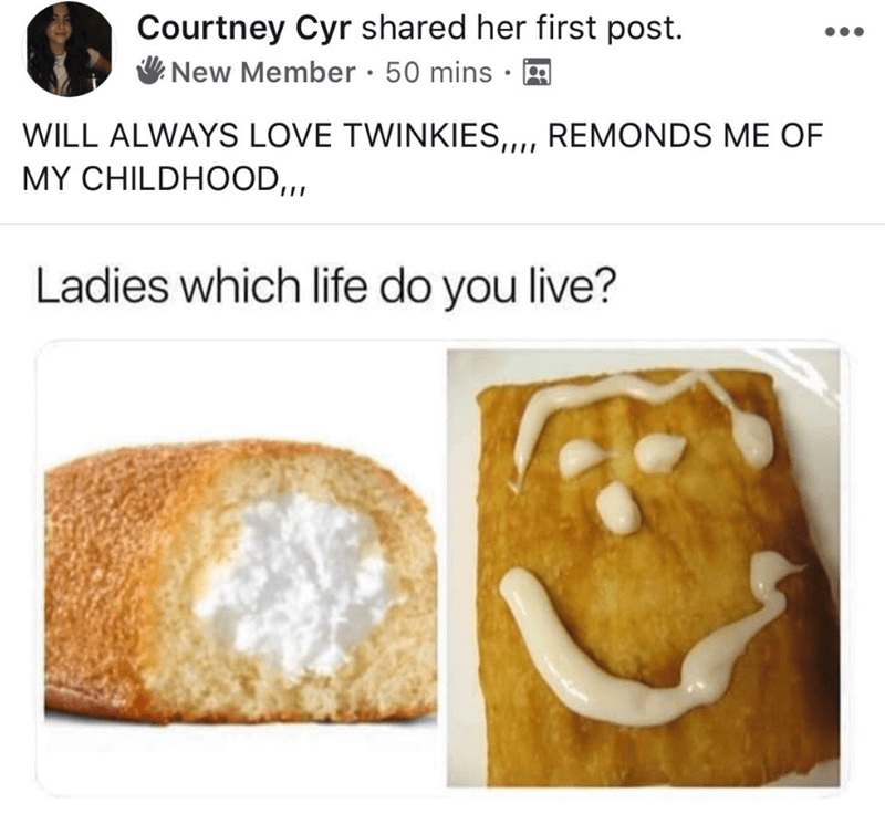millennials - Food - Courtney Cyr shared her first post. New Member 50 mins WILL ALWAYS LOVE TWINKIES,, REMONDS ME OF MY CHILDHOOD,,, Ladies which life do you live?