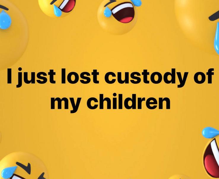 millennials - Text - I just lost custody of my children