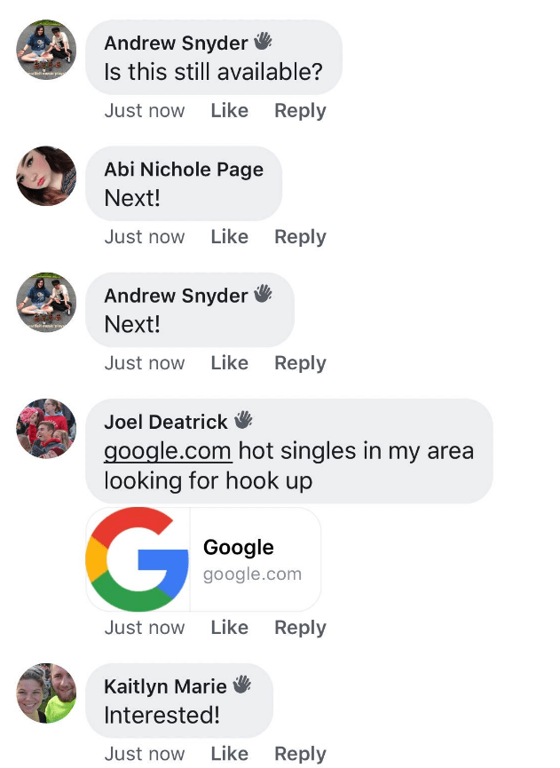 millennials - Text - Andrew Snyder Is this still available? Just now Like Reply Abi Nichole Page Next! Just now Like Reply Andrew Snyder Next! Just now Like Reply Joel Deatrick google.com hot singles in my area looking for hook up Google google.com Just now Like Reply Kaitlyn Marie Interested! Like Reply Just now