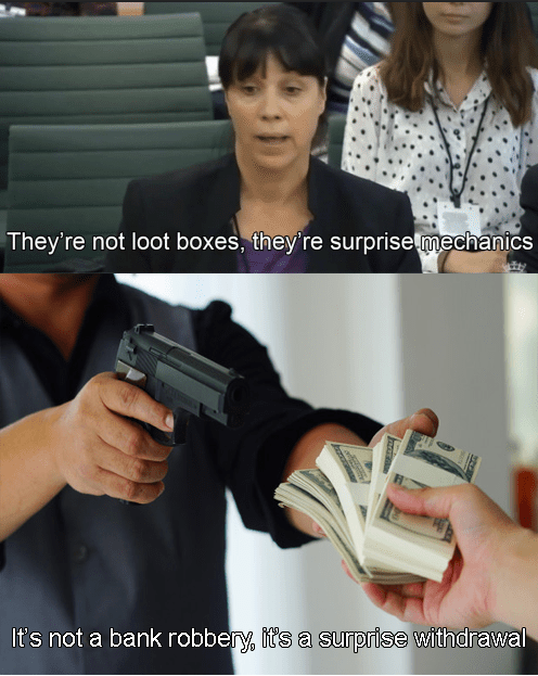 Meme - Gun - They're not loot boxes, they're surprisemechanics It's not a bank robbery, it's a surprise withdrawal