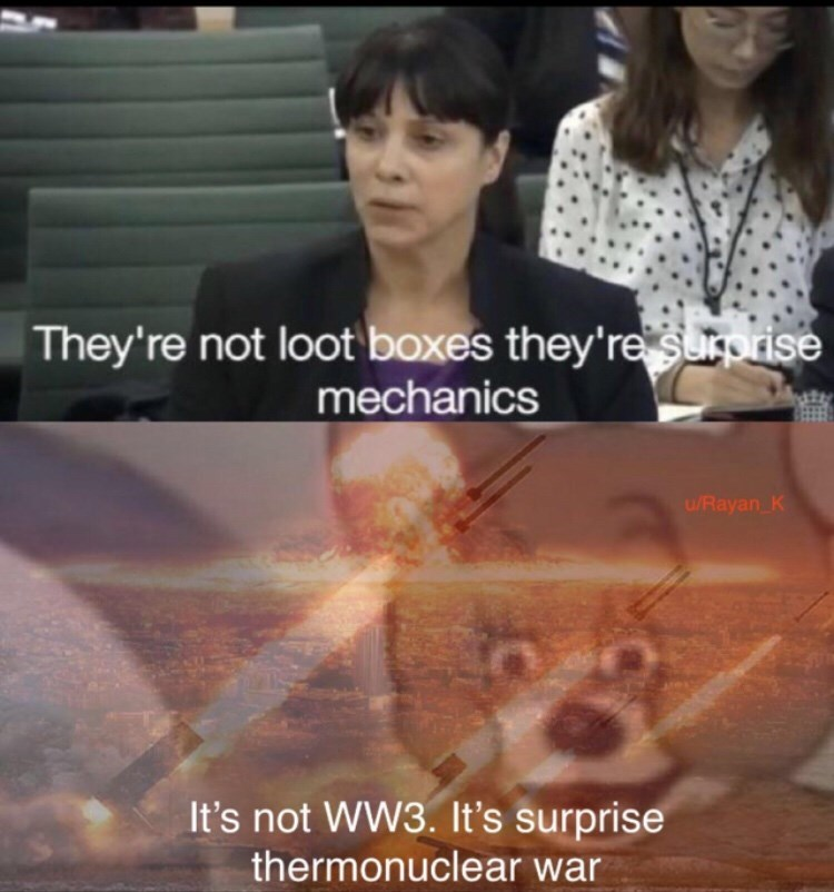 Meme - Text - They're not loot boxes they're suprise mechanics u/Rayan K It's not WW3. It's surprise thermonuclear war