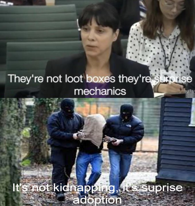Meme - Product - They're not loot boxes they're surprise mechanics It's mot kidnappings.suprise adoption