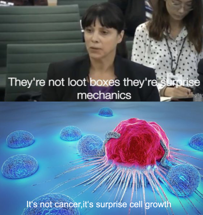 Meme - Water - They're not loot boxes they're suprise mechanics Its not cancer,it's surprise cell growth
