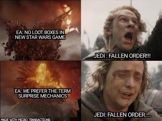 Meme - Photo caption - EA: NO LOOT BOXES IN NEW STAR WARS GAME JEDI FALLEN ORDER!! EA: WE PREFER THE TERM SURPRISE MECHANICS JEDI: FALLEN ORDER... MADE WITH MICRO TRANSACTIONS