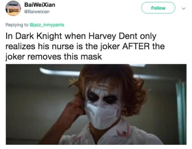 Face - BaiWeiXian Follow @Baiweixian Replying to @jazz_inmypants In Dark Knight when Harvey Dent only realizes his nurse is the joker AFTER the joker removes this mask