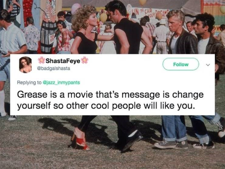 Text - INCAR DeCANS ShastaFeye @badgalshasta Follow Replying to @jazz inmypants Grease is a movie that's message is change yourself so other cool people will like you.