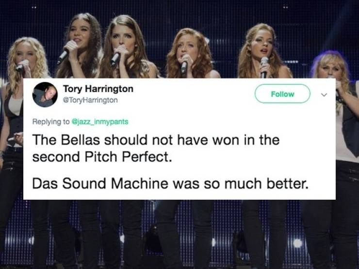 Product - Tory Harrington ToryHarrington Follow Replying to@jazz inmypants The Bellas should not have won in the second Pitch Perfect Das Sound Machine was so much better.