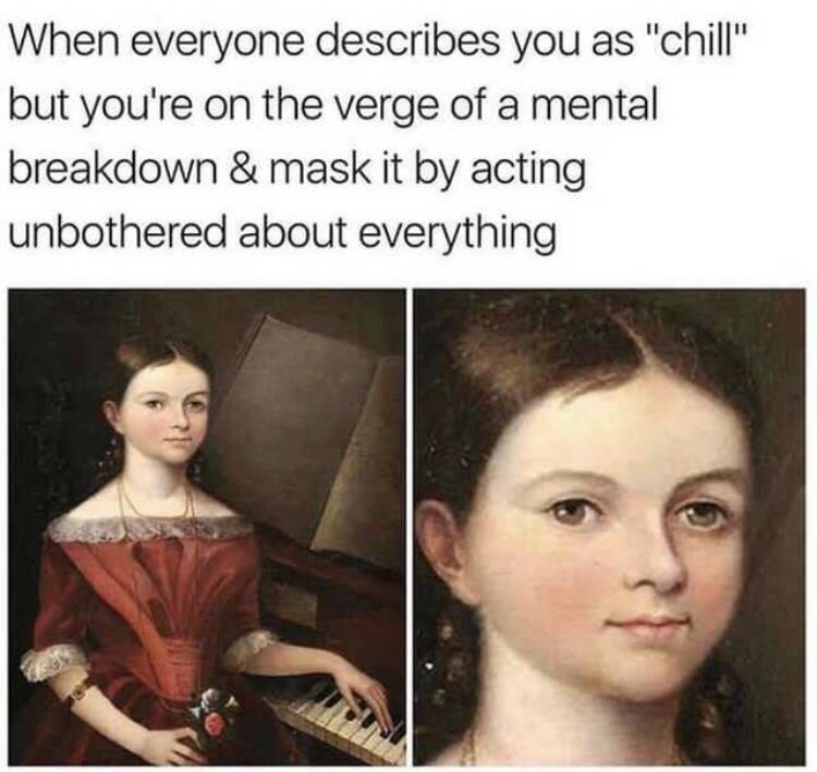 """dark meme - Face - When everyone describes you as """"chill"""" but you're on the verge of a mental breakdown & mask it by acting unbothered about everything"""