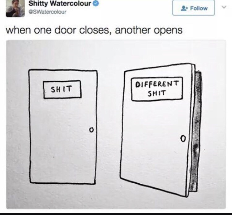 dark meme - Text - Shitty Watercolour esWatercolour Follow when one door closes, another opens DIFFERENT SHIT SHIT
