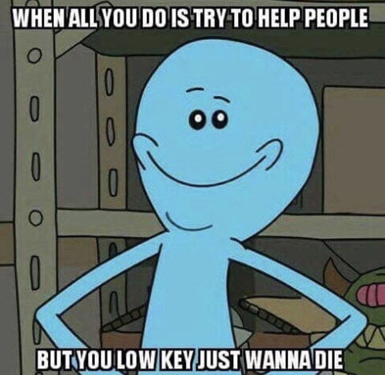 dark meme - Cartoon - WHEN ALL YOU DO0 IS TRY TO HELP PEOPLE 0 0 BUT YOU LOW KEYJUST WANNA DIE